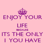 ENJOY YOUR LIFE BECAUSE ITS THE ONLY 1 YOU HAVE - Personalised Poster A4 size
