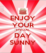ENJOY YOUR SPECIAL DAY SUNNY - Personalised Poster A4 size