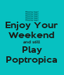 Enjoy Your Weekend and still Play Poptropica - Personalised Poster A4 size