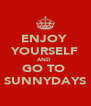ENJOY  YOURSELF AND  GO TO  SUNNYDAYS - Personalised Poster A4 size