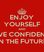ENJOY YOURSELF AND HAVE CONFIDENCE  IN THE FUTURE - Personalised Poster A4 size