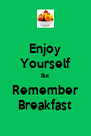 Enjoy Yourself But Remember Breakfast - Personalised Poster A4 size
