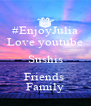 #EnjoyJulia Love youtube Sushis Friends  Family - Personalised Poster A4 size