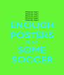 ENOUGH POSTERS PLAY SOME SOCCER - Personalised Poster A4 size