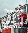 Enquanto houver um coração o SPFC será IMORTAL - Personalised Poster A4 size