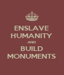 ENSLAVE HUMANITY AND BUILD MONUMENTS - Personalised Poster A4 size