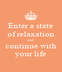 Enter a state of relaxation and continue with your life - Personalised Poster A4 size
