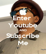 Enter  Youtube AND Subscribe Me - Personalised Poster A4 size