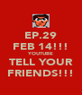EP.29 FEB 14!!! YOUTUBE TELL YOUR FRIENDS!!! - Personalised Poster A4 size