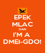 EPEK MLAC DAN I'M A  DMEI-GDO! - Personalised Poster A4 size