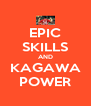 EPIC SKILLS AND KAGAWA POWER - Personalised Poster A4 size
