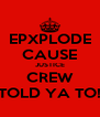 EPXPLODE CAUSE JUSTICE CREW TOLD YA TO! - Personalised Poster A4 size