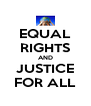 EQUAL RIGHTS AND JUSTICE FOR ALL - Personalised Poster A4 size