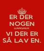 ER DER  NOGEN DANSKER VI DER ER SÅ LAV EN. - Personalised Poster A4 size