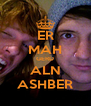 ER MAH GERD ALN ASHBER - Personalised Poster A4 size