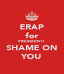 ERAP for PRESIDENT? SHAME ON YOU - Personalised Poster A4 size