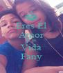 Eres El Amor De Mi Vida Fany - Personalised Poster A4 size