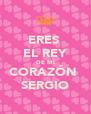 ERES  EL REY DE MI CORAZÓN  SERGIO - Personalised Poster A4 size