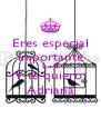Eres especial Importante Buena Y te quiero  Adriana - Personalised Poster A4 size