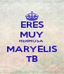 ERES MUY HERMOSA  MARYELIS TB - Personalised Poster A4 size