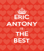 ERIC ANTONY iS THE BEST - Personalised Poster A4 size