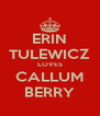ERIN TULEWICZ LOVES CALLUM BERRY - Personalised Poster A4 size