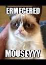 ERMEGERED MOUSEYYY - Personalised Poster A4 size