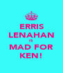 ERRIS LENAHAN IS MAD FOR KEN! - Personalised Poster A4 size
