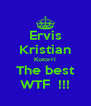 Ervis Kristian Kotorri The best WTF  !!! - Personalised Poster A4 size