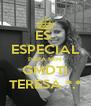 ES  ESPECIAL PARA MIM GMDTI TERESA *.* - Personalised Poster A4 size