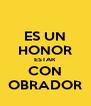 ES UN HONOR ESTAR CON OBRADOR - Personalised Poster A4 size