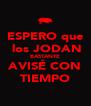 ESPERO que  los JODAN BASTANTE AVISÉ CON TIEMPO - Personalised Poster A4 size