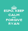 ESPO, KEEP CALM AND FORGIVE RYAN - Personalised Poster A4 size