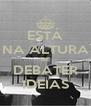 ESTÁ NA ALTURA DE DEBATER IDEIAS - Personalised Poster A4 size