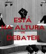 ESTÁ NA ALTURA DE DEBATER  - Personalised Poster A4 size