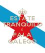 ESTATE TRANQUILO E FALA GALEGO - Personalised Poster A4 size