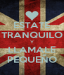 ESTATE TRANQUILO Y LLAMALE PEQUEÑO - Personalised Poster A4 size