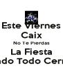 Este Viernes Caix No Te Pierdas La Fiesta Sabado Todo Cerrado - Personalised Poster A4 size