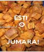 ESTI  O    JUMARA! - Personalised Poster A4 size