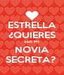 ESTRELLA ¿QUIERES SER MI NOVIA SECRETA?  - Personalised Poster A4 size