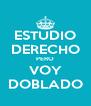 ESTUDIO DERECHO PERO VOY DOBLADO - Personalised Poster A4 size