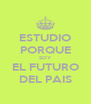 ESTUDIO PORQUE SOY EL FUTURO DEL PAIS - Personalised Poster A4 size