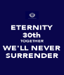 ETERNITY 30th TOGETHER WE'LL NEVER SURRENDER - Personalised Poster A4 size