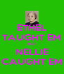 ETHEL TAUGHT EM BUT NELLIE CAUGHT EM - Personalised Poster A4 size