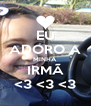 EU ADORO A MINHA IRMÃ <3 <3 <3 - Personalised Poster A4 size