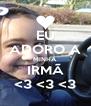 EU ADORO A MINHA IRMÃ <3 <3 <3 - Personalised Poster A4 size