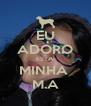 EU ADORO ESTA  MINHA  M.A - Personalised Poster A4 size