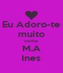 Eu Adoro-te   muito  minha   M.A   Ines  - Personalised Poster A4 size