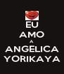 EU AMO A ANGELICA YORIKAYA - Personalised Poster A4 size