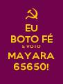 EU BOTO FÉ E VOTO MAYARA 65650! - Personalised Poster A4 size